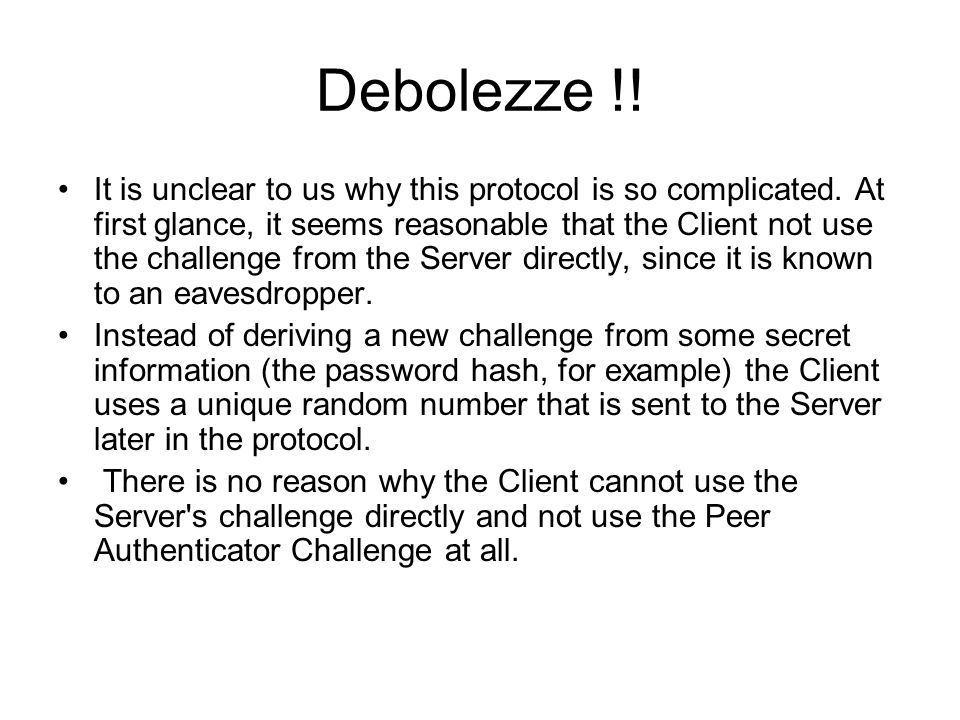 Debolezze !! It is unclear to us why this protocol is so complicated. At first glance, it seems reasonable that the Client not use the challenge from