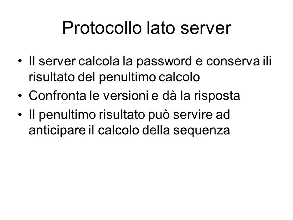 Protocollo lato server Il server calcola la password e conserva ili risultato del penultimo calcolo Confronta le versioni e dà la risposta Il penultim