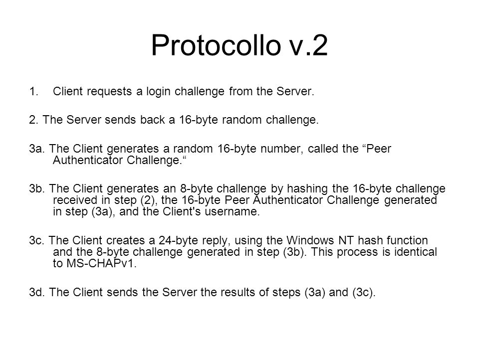 Protocollo v.2 1.Client requests a login challenge from the Server. 2. The Server sends back a 16-byte random challenge. 3a. The Client generates a ra