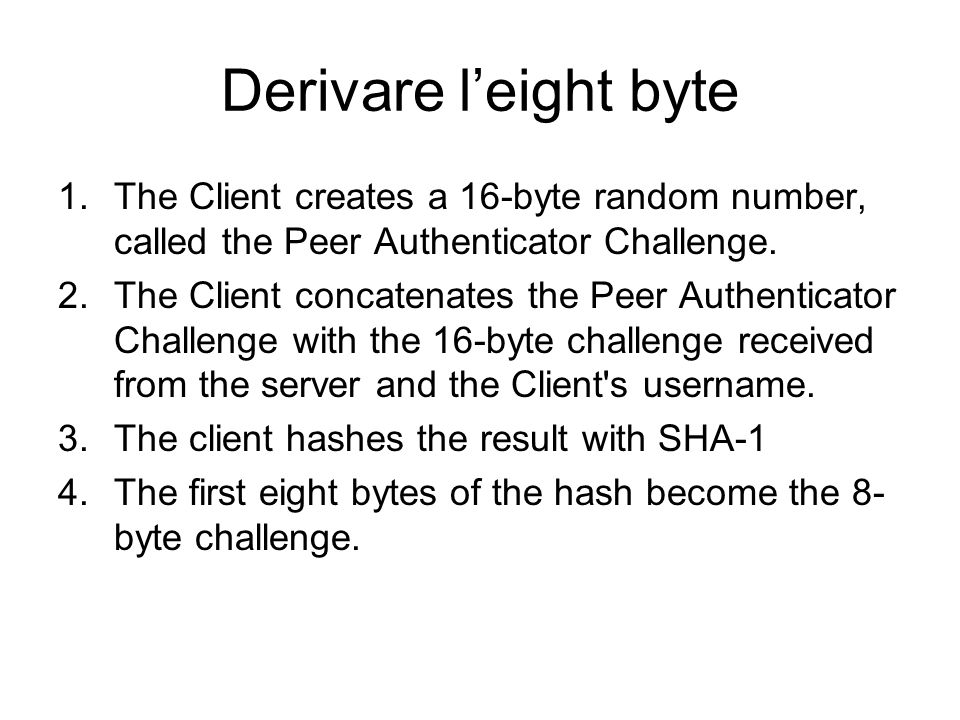 Derivare leight byte 1.The Client creates a 16-byte random number, called the Peer Authenticator Challenge. 2.The Client concatenates the Peer Authent