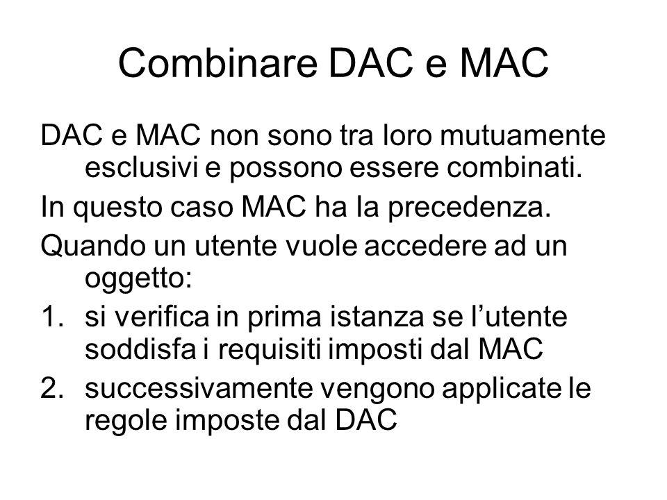 Combinare DAC e MAC DAC e MAC non sono tra loro mutuamente esclusivi e possono essere combinati. In questo caso MAC ha la precedenza. Quando un utente