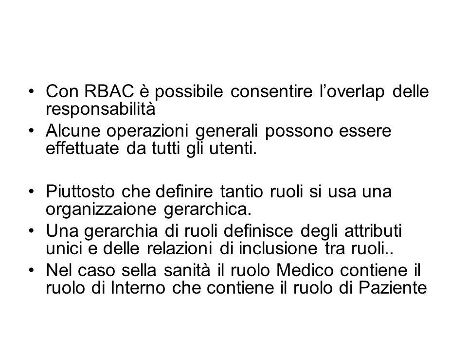Con RBAC è possibile consentire loverlap delle responsabilità Alcune operazioni generali possono essere effettuate da tutti gli utenti.