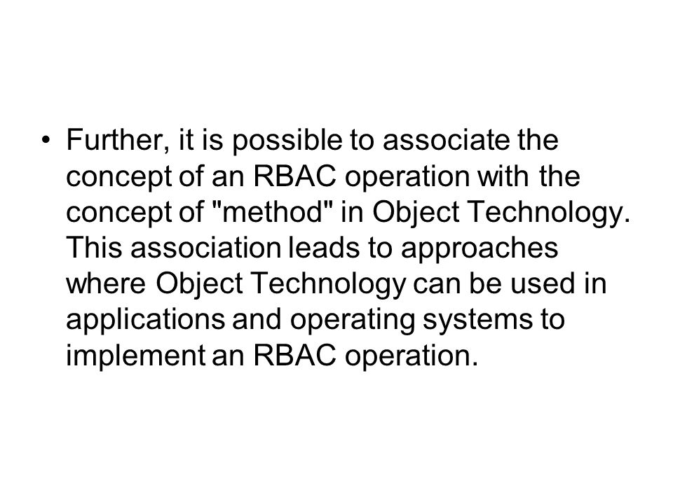 Further, it is possible to associate the concept of an RBAC operation with the concept of method in Object Technology.
