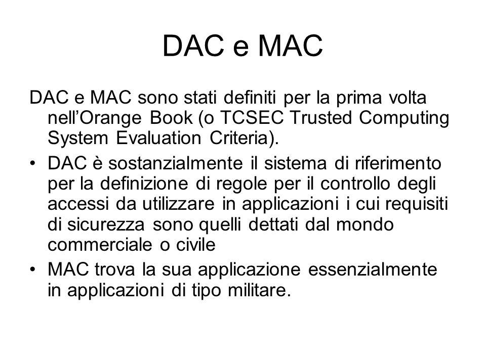 DAC e MAC DAC e MAC sono stati definiti per la prima volta nellOrange Book (o TCSEC Trusted Computing System Evaluation Criteria). DAC è sostanzialmen
