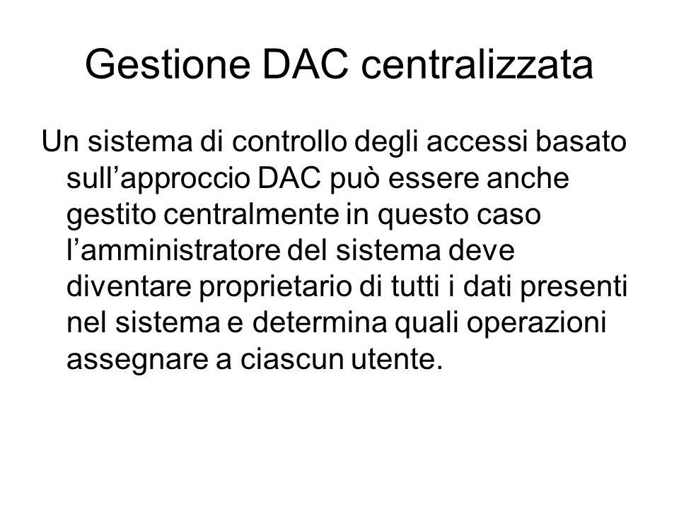 Gestione DAC centralizzata Un sistema di controllo degli accessi basato sullapproccio DAC può essere anche gestito centralmente in questo caso lammini