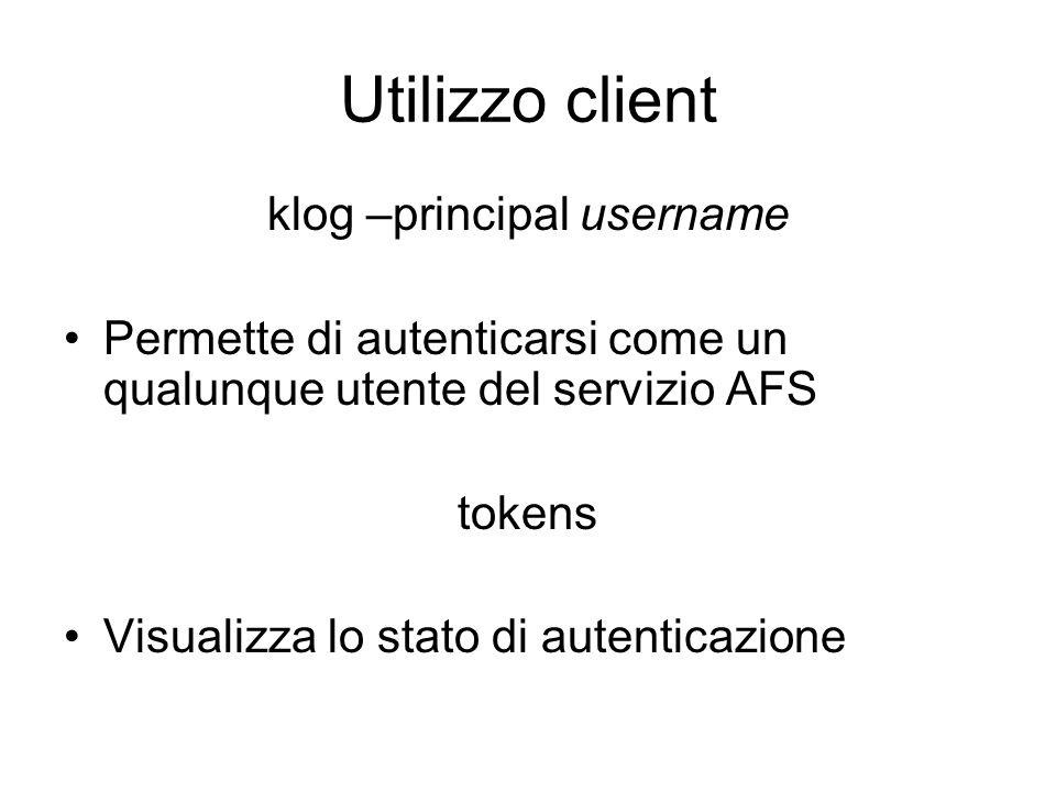 Utilizzo client klog –principal username Permette di autenticarsi come un qualunque utente del servizio AFS tokens Visualizza lo stato di autenticazio