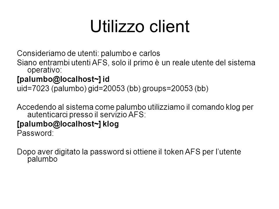 Utilizzo client Consideriamo de utenti: palumbo e carlos Siano entrambi utenti AFS, solo il primo è un reale utente del sistema operativo: [palumbo@lo