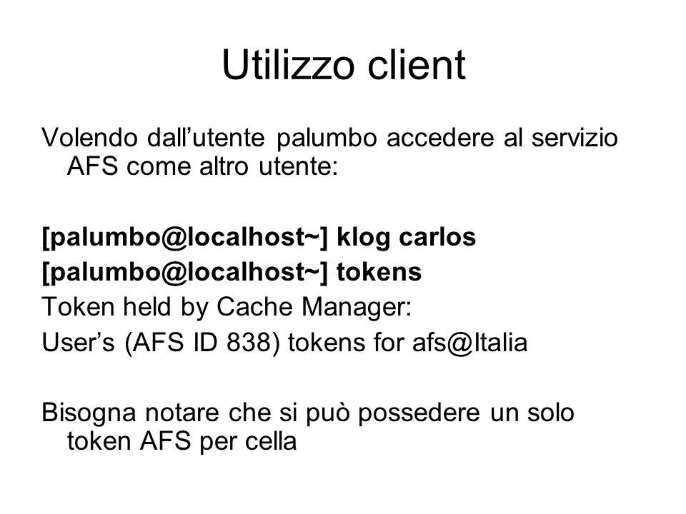 Utilizzo client Volendo dallutente palumbo accedere al servizio AFS come altro utente: [palumbo@localhost~] klog carlos [palumbo@localhost~] tokens To