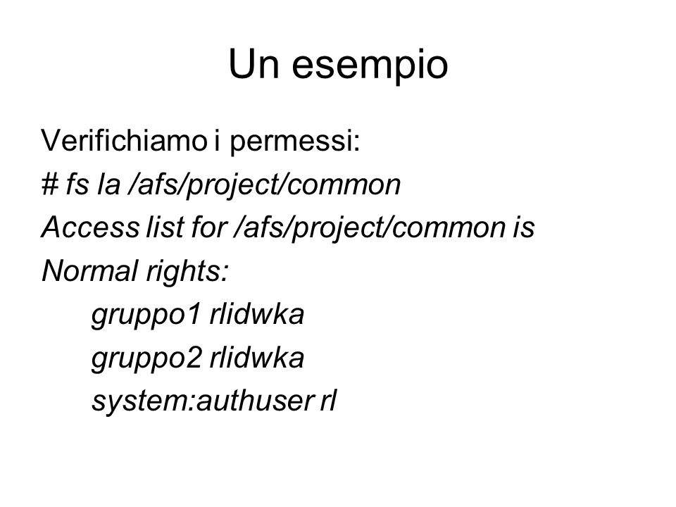 Un esempio Verifichiamo i permessi: # fs la /afs/project/common Access list for /afs/project/common is Normal rights: gruppo1 rlidwka gruppo2 rlidwka