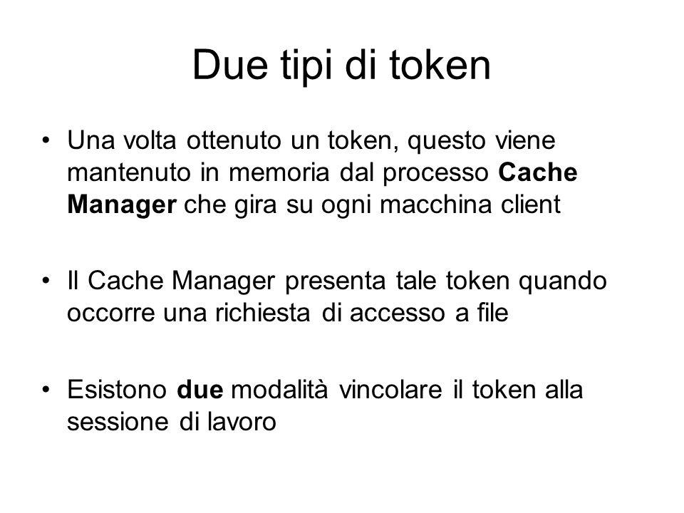 Due tipi di token Una volta ottenuto un token, questo viene mantenuto in memoria dal processo Cache Manager che gira su ogni macchina client Il Cache
