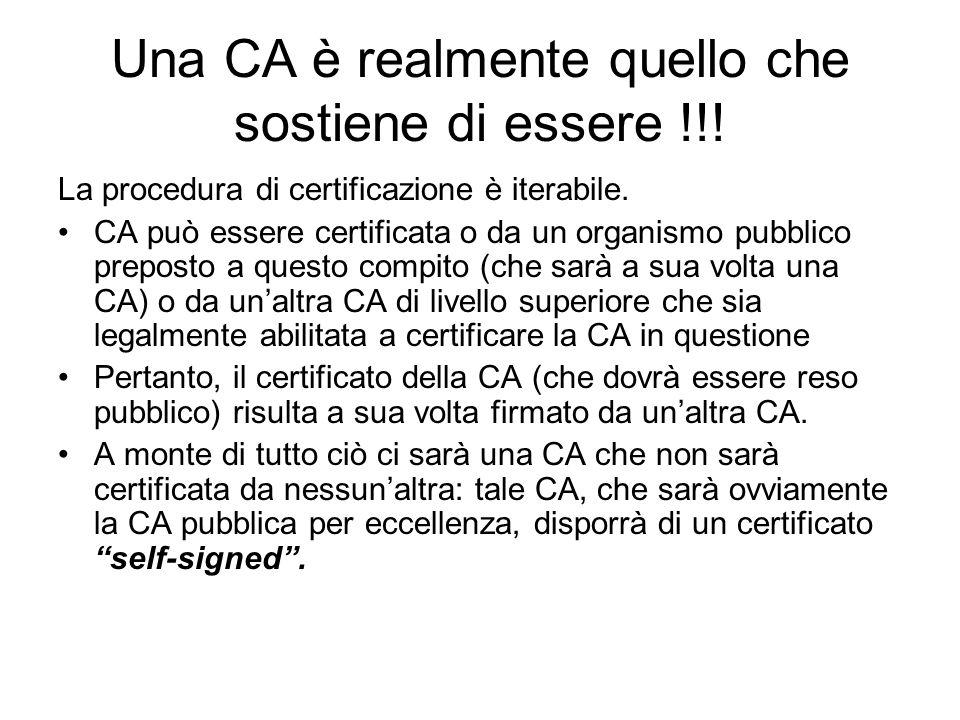 Una CA è realmente quello che sostiene di essere !!! La procedura di certificazione è iterabile. CA può essere certificata o da un organismo pubblico