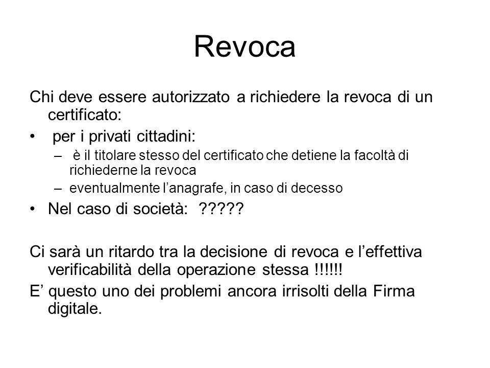 Revoca Chi deve essere autorizzato a richiedere la revoca di un certificato: per i privati cittadini: – è il titolare stesso del certificato che detie