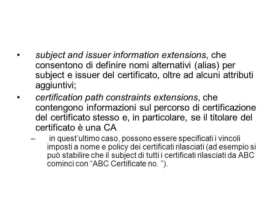 subject and issuer information extensions, che consentono di definire nomi alternativi (alias) per subject e issuer del certificato, oltre ad alcuni a