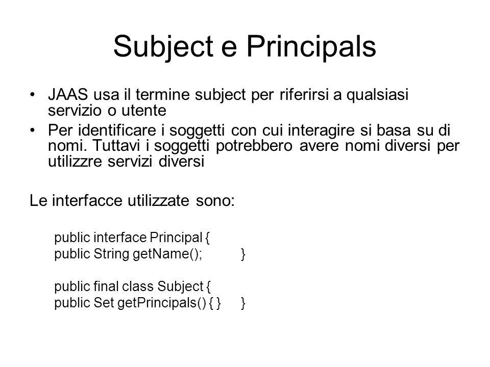 Subject e Principals JAAS usa il termine subject per riferirsi a qualsiasi servizio o utente Per identificare i soggetti con cui interagire si basa su