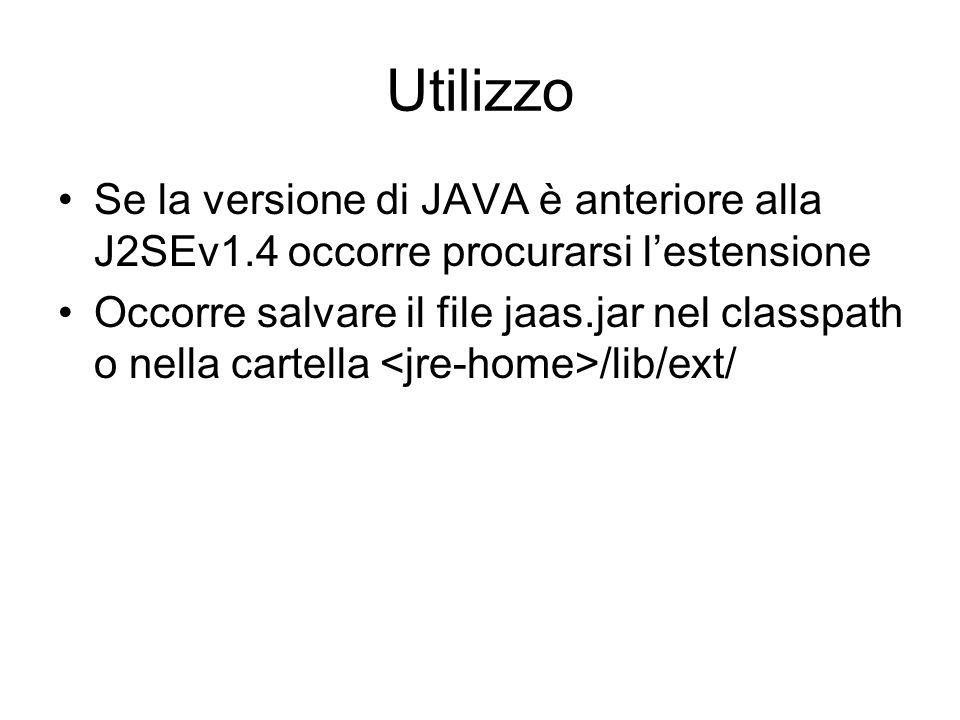 Utilizzo Se la versione di JAVA è anteriore alla J2SEv1.4 occorre procurarsi lestensione Occorre salvare il file jaas.jar nel classpath o nella cartel