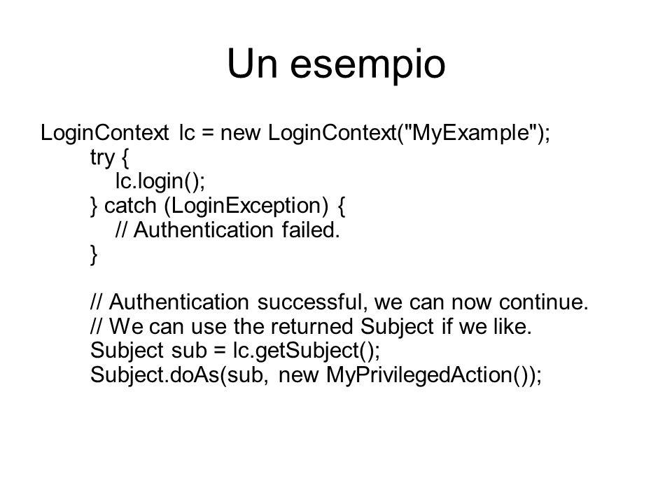 Un esempio LoginContext lc = new LoginContext(