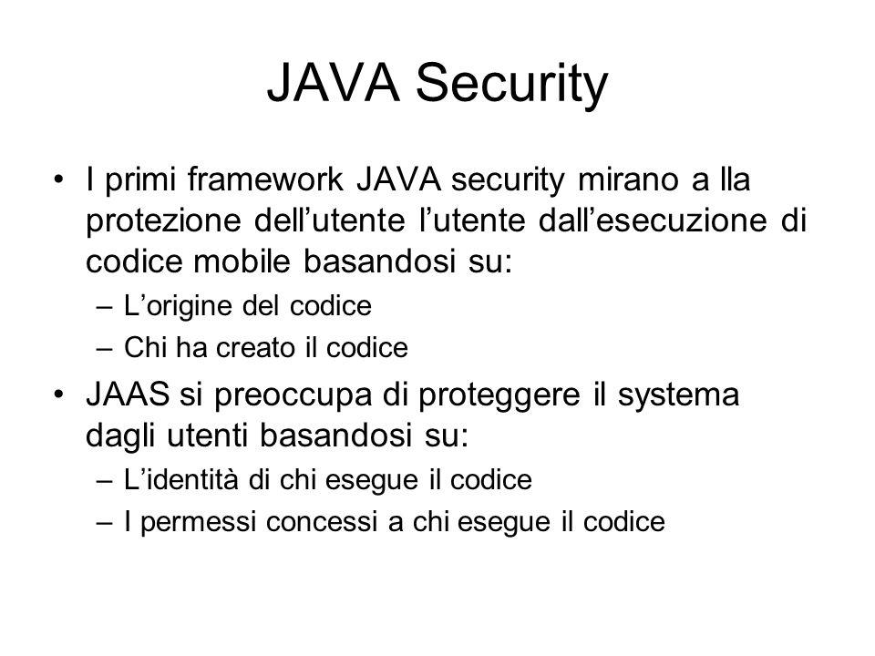 JAVA Security I primi framework JAVA security mirano a lla protezione dellutente lutente dallesecuzione di codice mobile basandosi su: –Lorigine del c