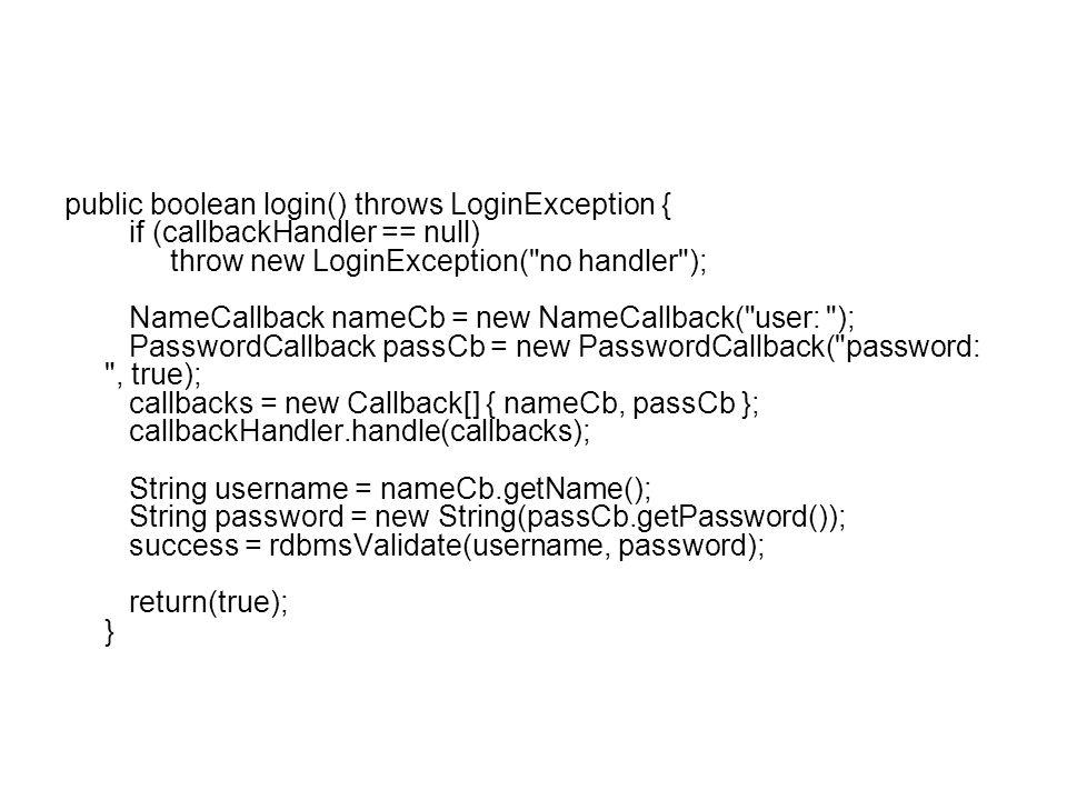 public boolean login() throws LoginException { if (callbackHandler == null) throw new LoginException(