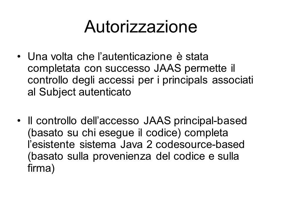 Autorizzazione Una volta che lautenticazione è stata completata con successo JAAS permette il controllo degli accessi per i principals associati al Su