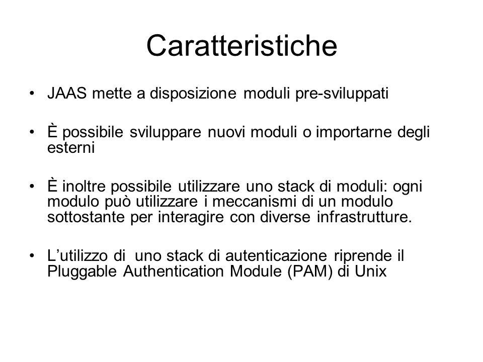 Caratteristiche JAAS mette a disposizione moduli pre-sviluppati È possibile sviluppare nuovi moduli o importarne degli esterni È inoltre possibile uti