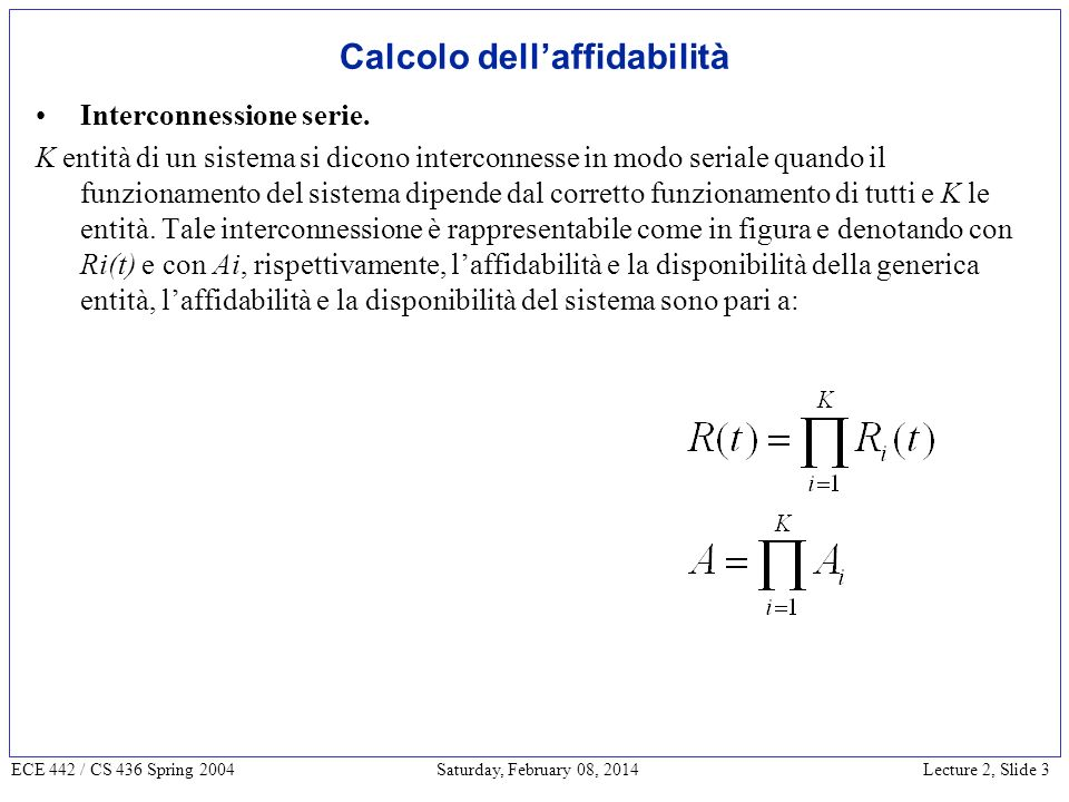 Lecture 2, Slide 3 ECE 442 / CS 436 Spring 2004 Saturday, February 08, 2014 Calcolo dellaffidabilità Interconnessione serie.