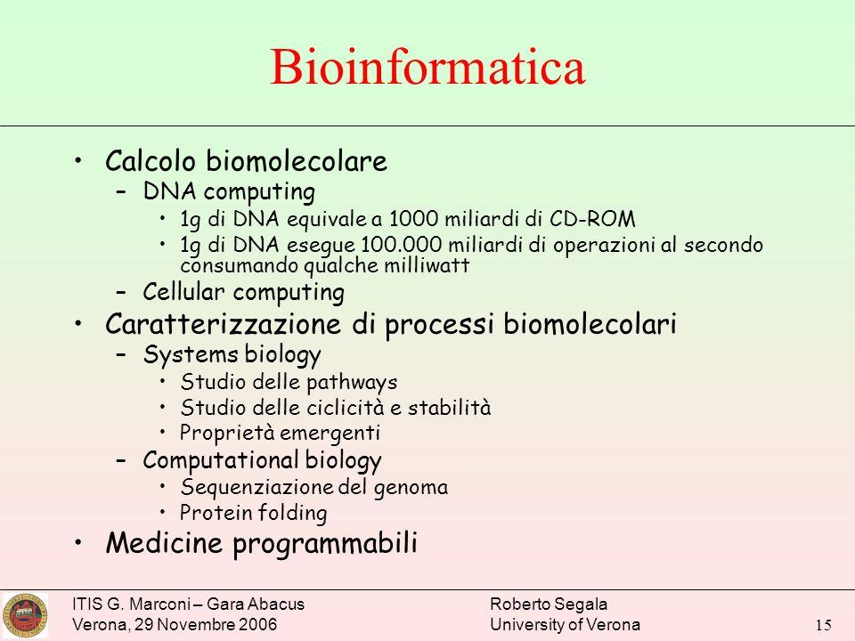 ITIS G. Marconi – Gara Abacus Verona, 29 Novembre 2006 Roberto Segala University of Verona 15 Bioinformatica Calcolo biomolecolare –DNA computing 1g d