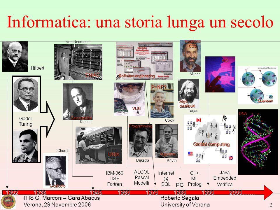 ITIS G. Marconi – Gara Abacus Verona, 29 Novembre 2006 Roberto Segala University of Verona 2 Informatica: una storia lunga un secolo GodelTuring Hilbe