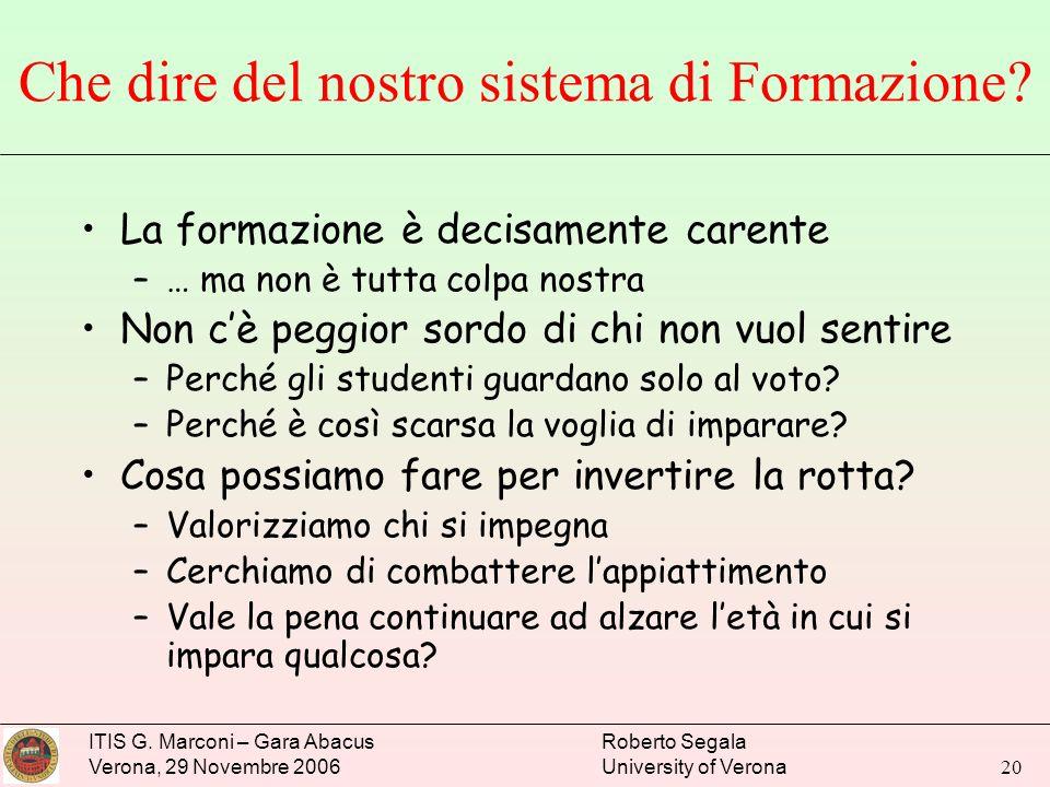 ITIS G. Marconi – Gara Abacus Verona, 29 Novembre 2006 Roberto Segala University of Verona 20 Che dire del nostro sistema di Formazione? La formazione