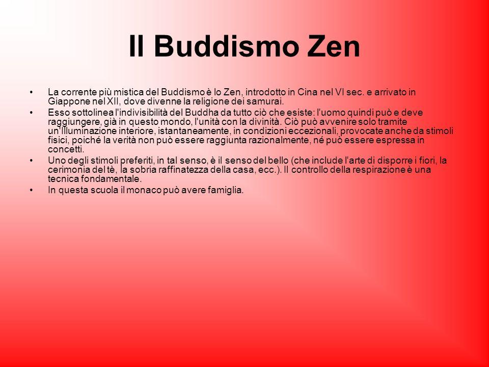 Il Buddismo Zen La corrente più mistica del Buddismo è lo Zen, introdotto in Cina nel VI sec. e arrivato in Giappone nel XII, dove divenne la religion