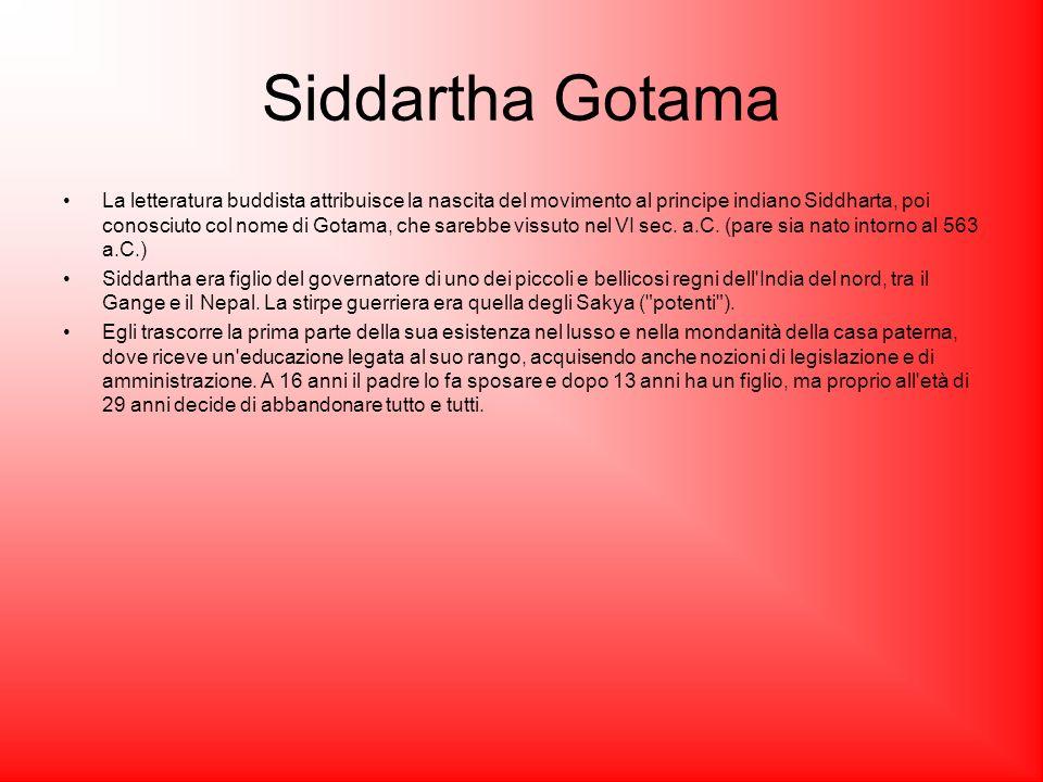 Siddartha Gotama La letteratura buddista attribuisce la nascita del movimento al principe indiano Siddharta, poi conosciuto col nome di Gotama, che sa