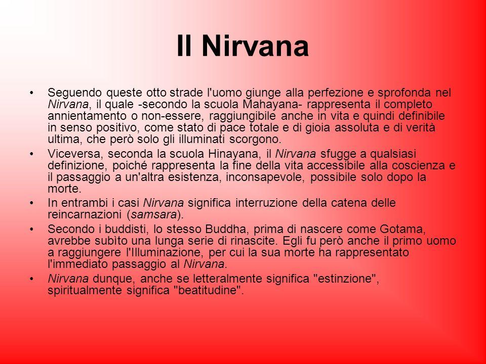 Il Nirvana Seguendo queste otto strade l'uomo giunge alla perfezione e sprofonda nel Nirvana, il quale -secondo la scuola Mahayana- rappresenta il com
