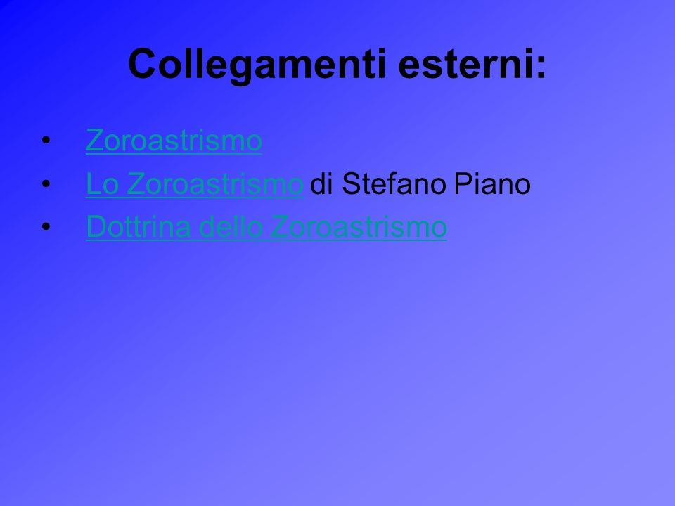 Collegamenti esterni: Zoroastrismo Lo Zoroastrismo di Stefano PianoLo Zoroastrismo Dottrina dello Zoroastrismo