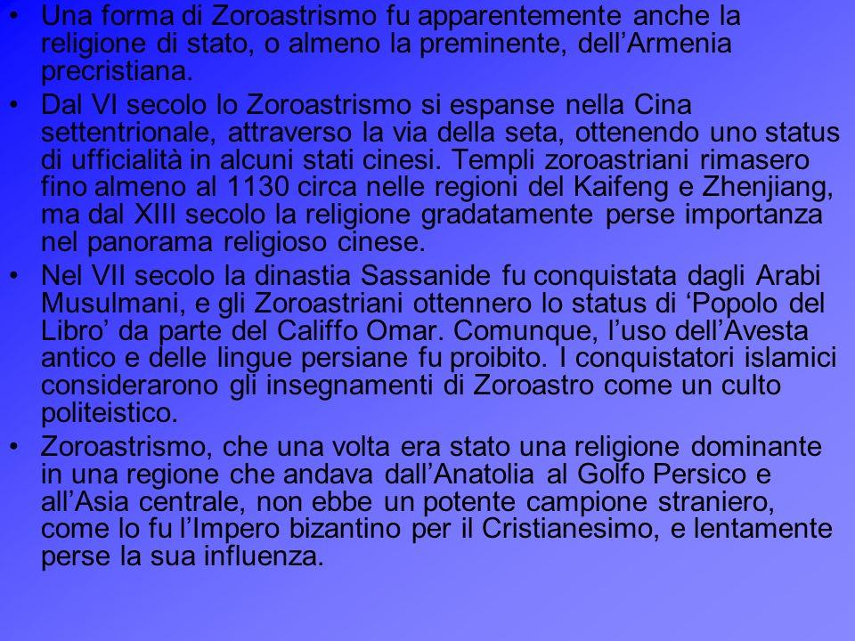 Una forma di Zoroastrismo fu apparentemente anche la religione di stato, o almeno la preminente, dellArmenia precristiana. Dal VI secolo lo Zoroastris