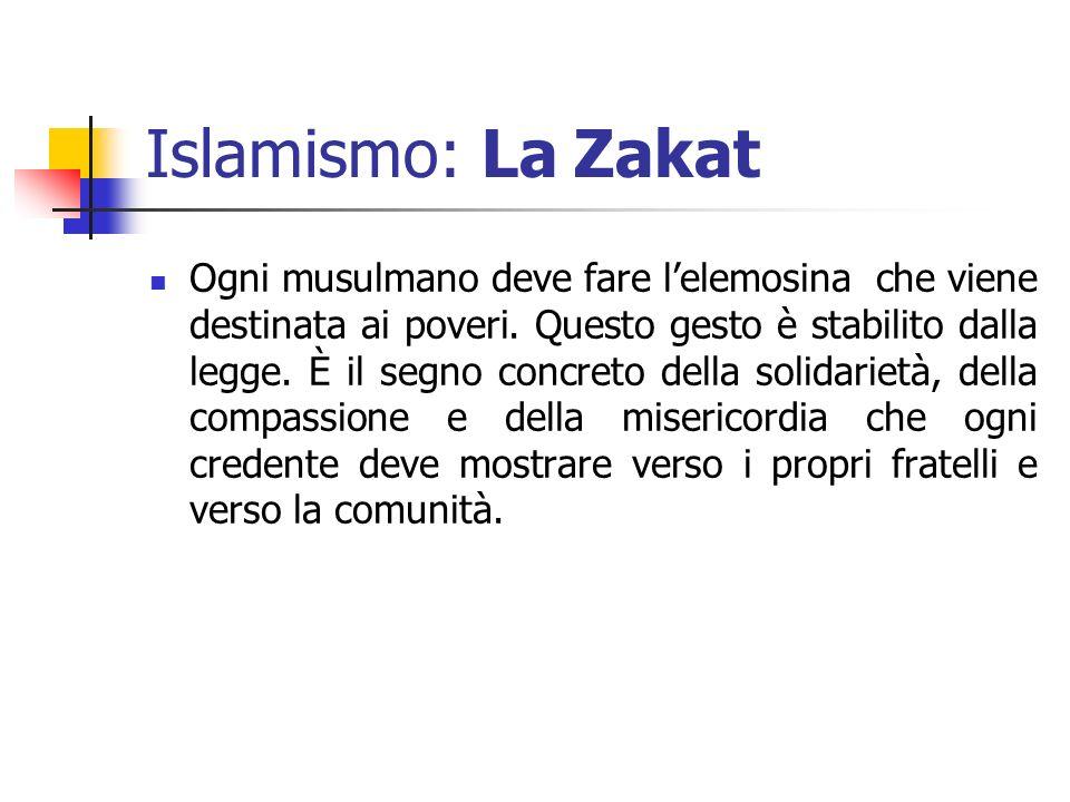 Islamismo: LaZakat Ogni musulmano deve fare lelemosina che viene destinata ai poveri. Questo gesto è stabilito dalla legge. È il segno concreto della