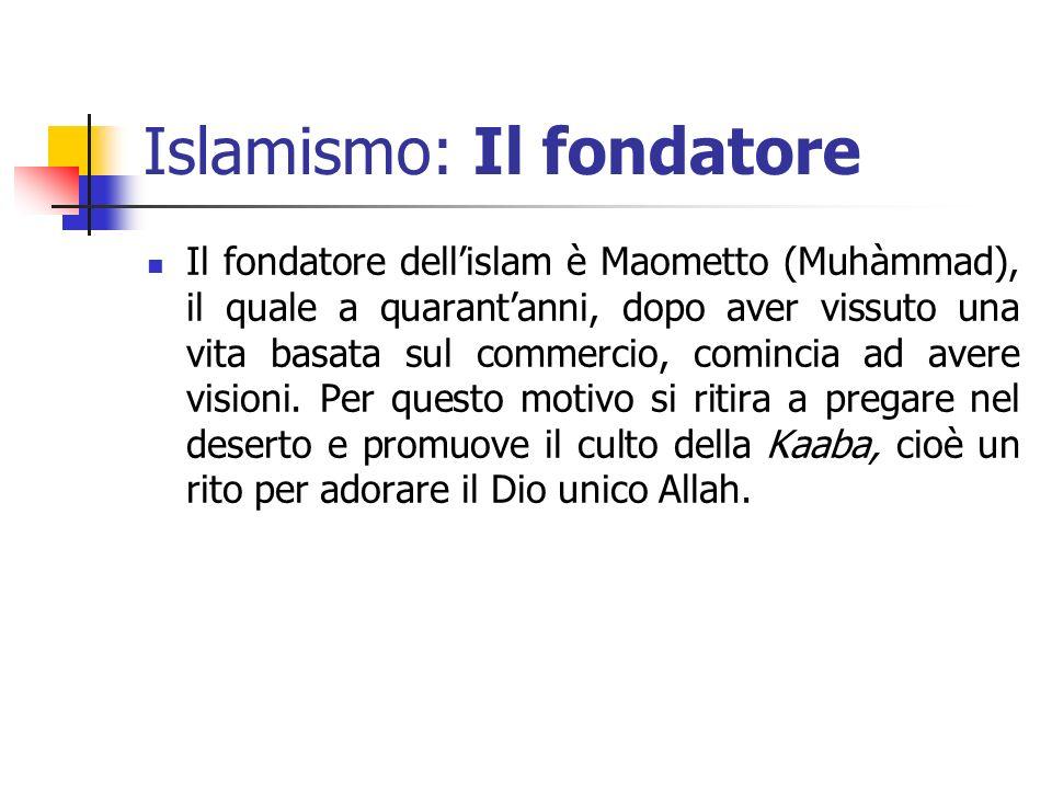 Islamismo: Il fondatore Il fondatore dellislam è Maometto (Muhàmmad), il quale a quarantanni, dopo aver vissuto una vita basata sul commercio, cominci