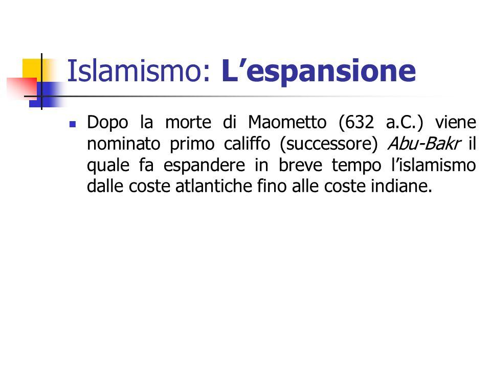 Islamismo: Lespansione Dopo la morte di Maometto (632 a.C.) viene nominato primo califfo (successore) Abu-Bakr il quale fa espandere in breve tempo li