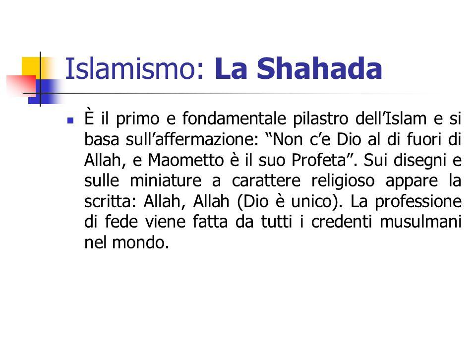 Islamismo: La Shahada È il primo e fondamentale pilastro dellIslam e si basa sullaffermazione: Non ce Dio al di fuori di Allah, e Maometto è il suo Pr