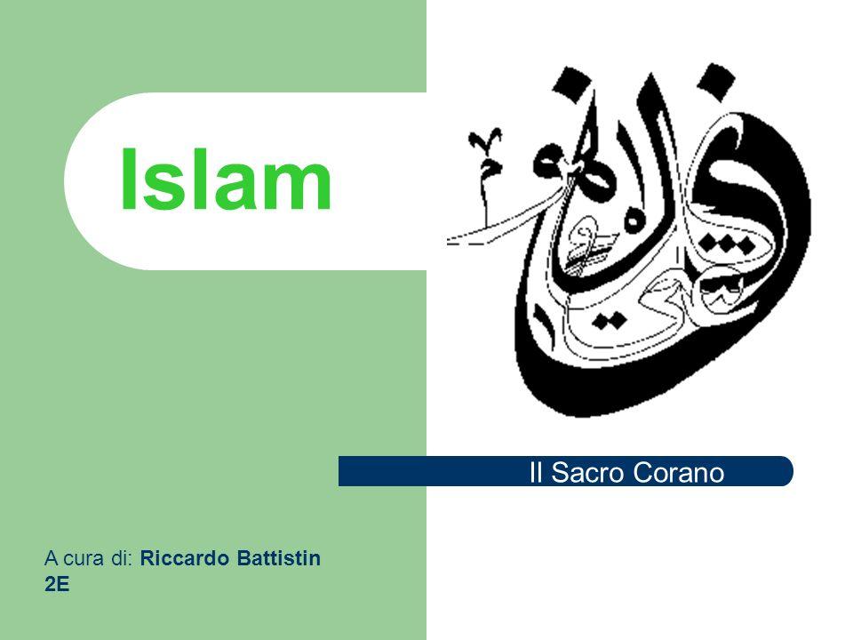 Islam Il Sacro Corano A cura di: Riccardo Battistin 2E