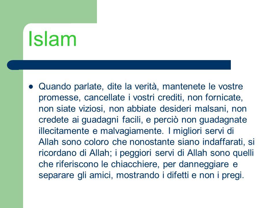 Islam Quando parlate, dite la verità, mantenete le vostre promesse, cancellate i vostri crediti, non fornicate, non siate viziosi, non abbiate desider