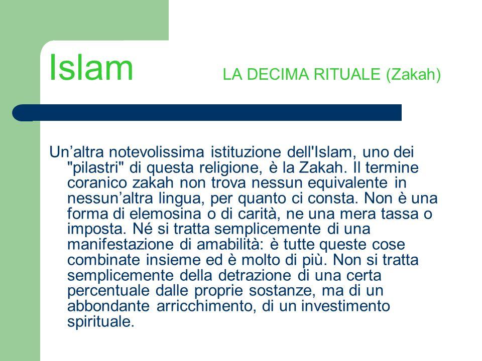 Islam LA DECIMA RITUALE (Zakah) Unaltra notevolissima istituzione dell'Islam, uno dei