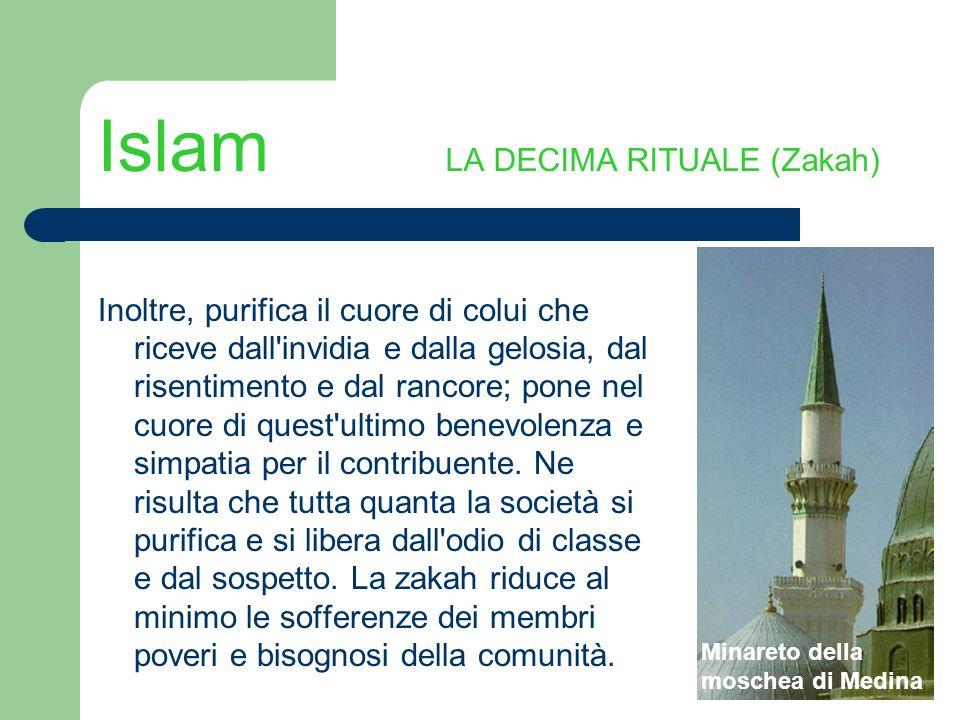 Islam LA DECIMA RITUALE (Zakah) Inoltre, purifica il cuore di colui che riceve dall'invidia e dalla gelosia, dal risentimento e dal rancore; pone nel