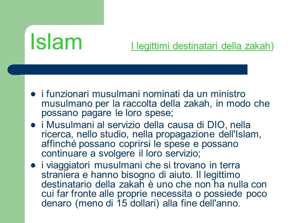 Islam I legittimi destinatari della zakah) i funzionari musulmani nominati da un ministro musulmano per la raccolta della zakah, in modo che possano p