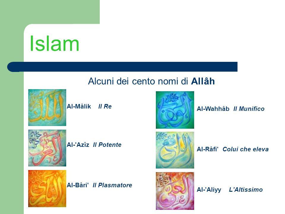 Islam Alcuni dei cento nomi di Allâh Al-Mâlik Il Re Al-'Azîz Il Potente Al-Bâri' Il Plasmatore Al-Wahhâb Il Munifico Al-Râfi' Colui che eleva Al-'Aliy
