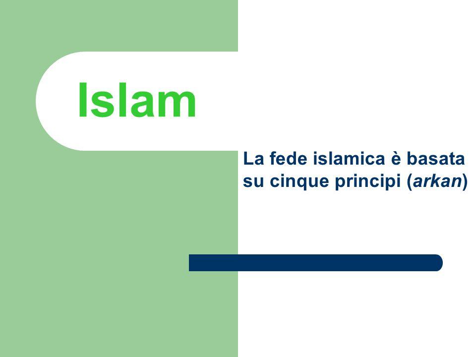 Islam 1.La testimonianza di fede (shahada) 2. La preghiera (salat) 3.