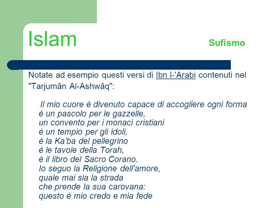Islam Sufismo Notate ad esempio questi versi di Ibn l-'Arabi contenuti nelIbn l-'Arabi