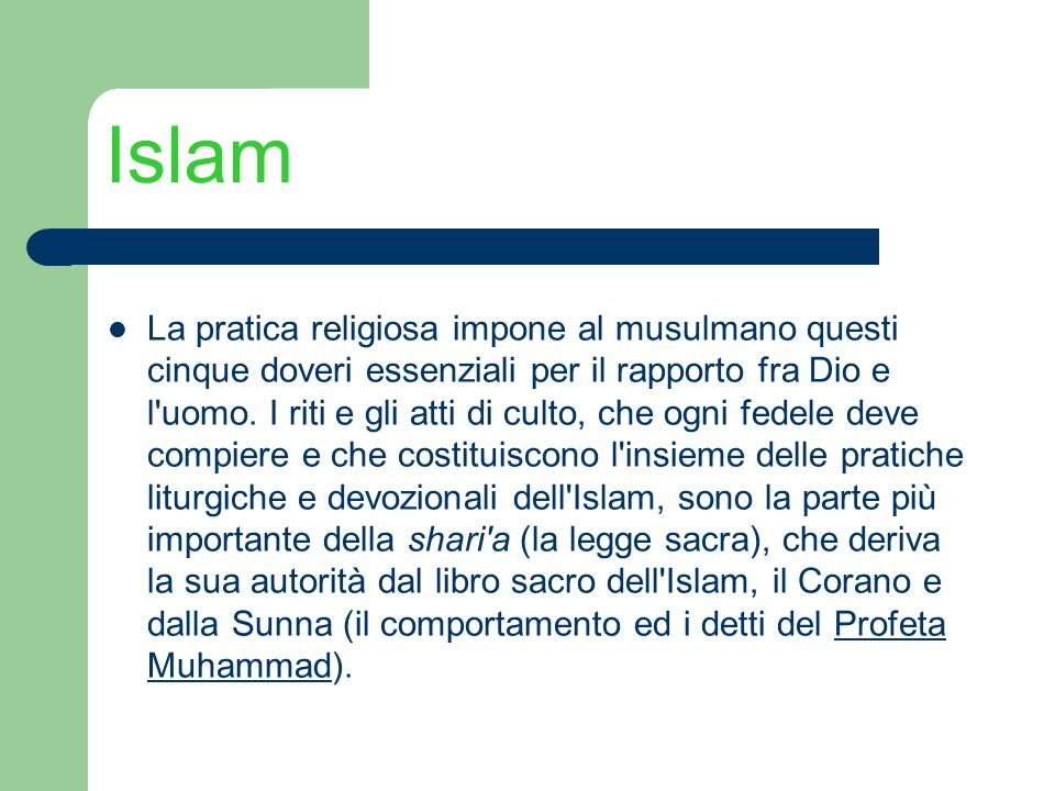 Islam La pratica religiosa impone al musulmano questi cinque doveri essenziali per il rapporto fra Dio e l'uomo. I riti e gli atti di culto, che ogni