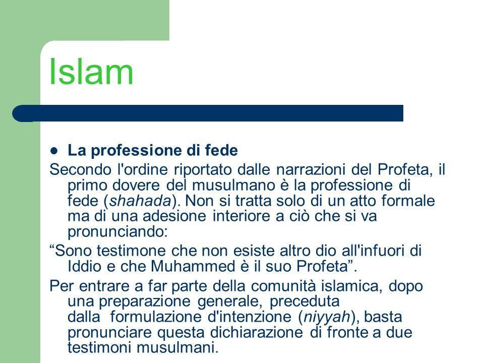 Islam La professione di fede Secondo l'ordine riportato dalle narrazioni del Profeta, il primo dovere del musulmano è la professione di fede (shahada)