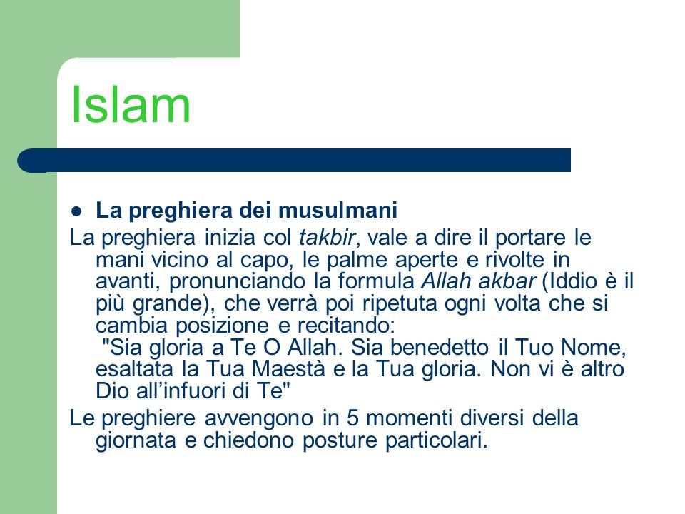 Islam La preghiera dei musulmani (posizioni del corpo) In piedi e con le mani incrociate sul ventre L orante si inchina poi ad angolo retto (ruku ) Si ritorna in posizione eretta portare le mani vicino al capo (takbir)