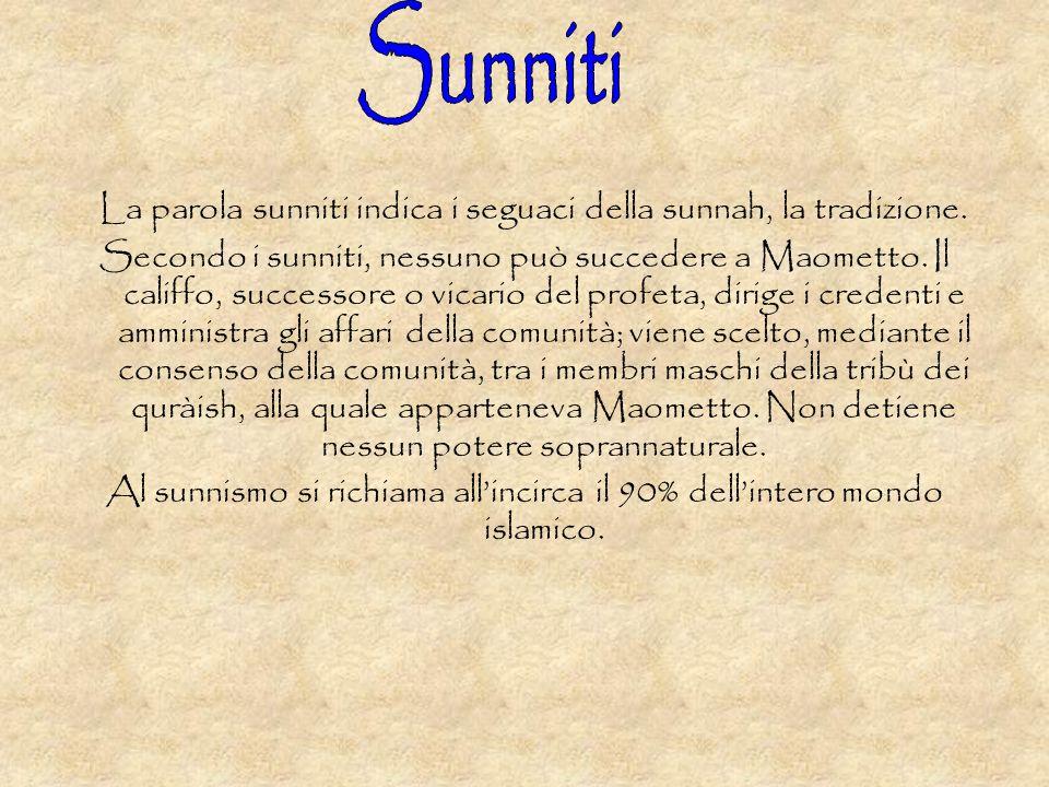 La parola sunniti indica i seguaci della sunnah, la tradizione.
