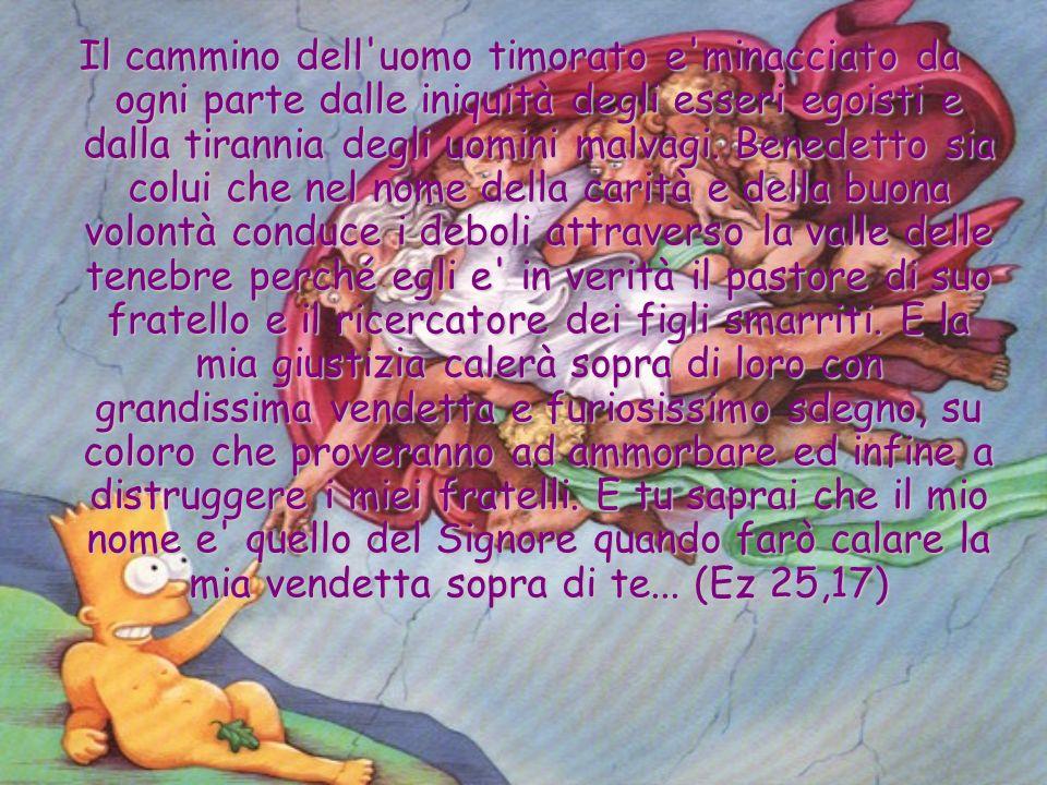 Il cammino dell uomo timorato e minacciato da ogni parte dalle iniquità degli esseri egoisti e dalla tirannia degli uomini malvagi.